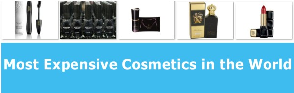 Most expensive cosmetics or beauty products in the world